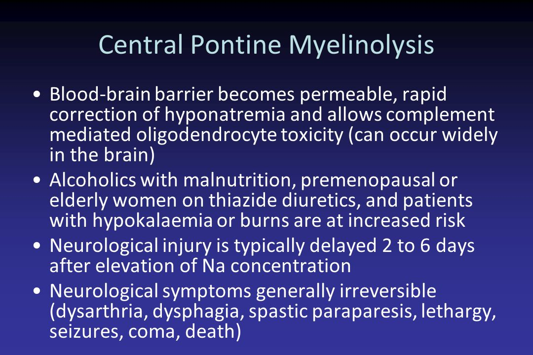 Central Pontine Myelinolysis Blood-brain barrier becomes permeable, rapid correction of hyponatremia and allows complement mediated oligodendrocyte to