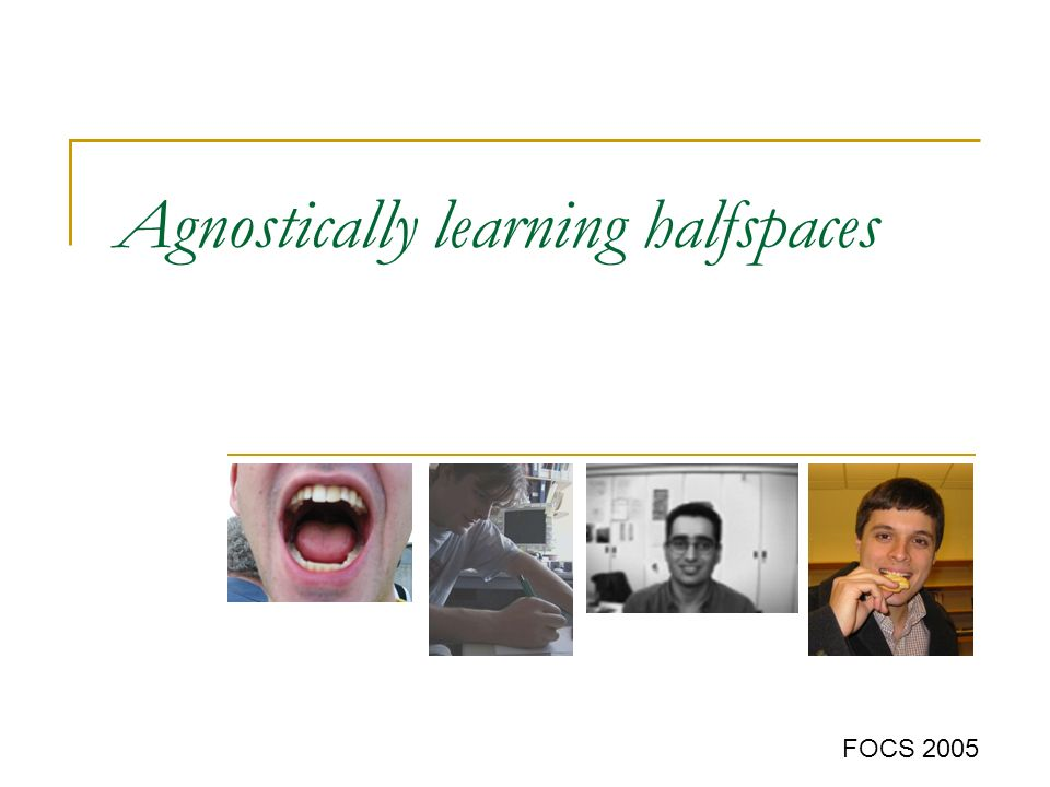 1/15 Agnostically learning halfspaces FOCS 2005