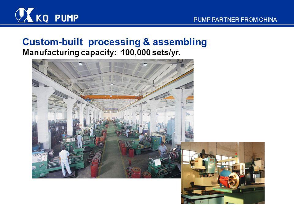 PUMP PARTNER FROM CHINA Custom-built processing & assembling Manufacturing capacity: 100,000 sets/yr.