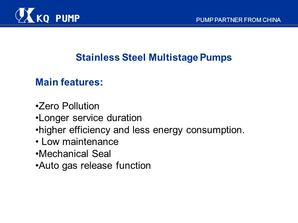 PUMP PARTNER FROM CHINA Main features: Zero Pollution Longer service duration higher efficiency and less energy consumption. Low maintenance Mechanica