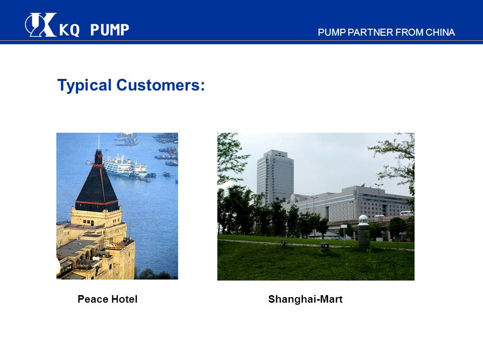 PUMP PARTNER FROM CHINA Peace Hotel Shanghai-Mart Typical Customers: