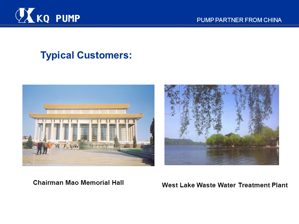 PUMP PARTNER FROM CHINA Sibao Waste Water Treatment Plant Typical Customers: