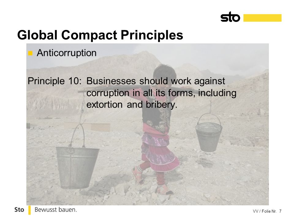 VV / Folie Nr. 7 Global Compact Principles Anticorruption Principle 10:Businesses should work against corruption in all its forms, including extortion