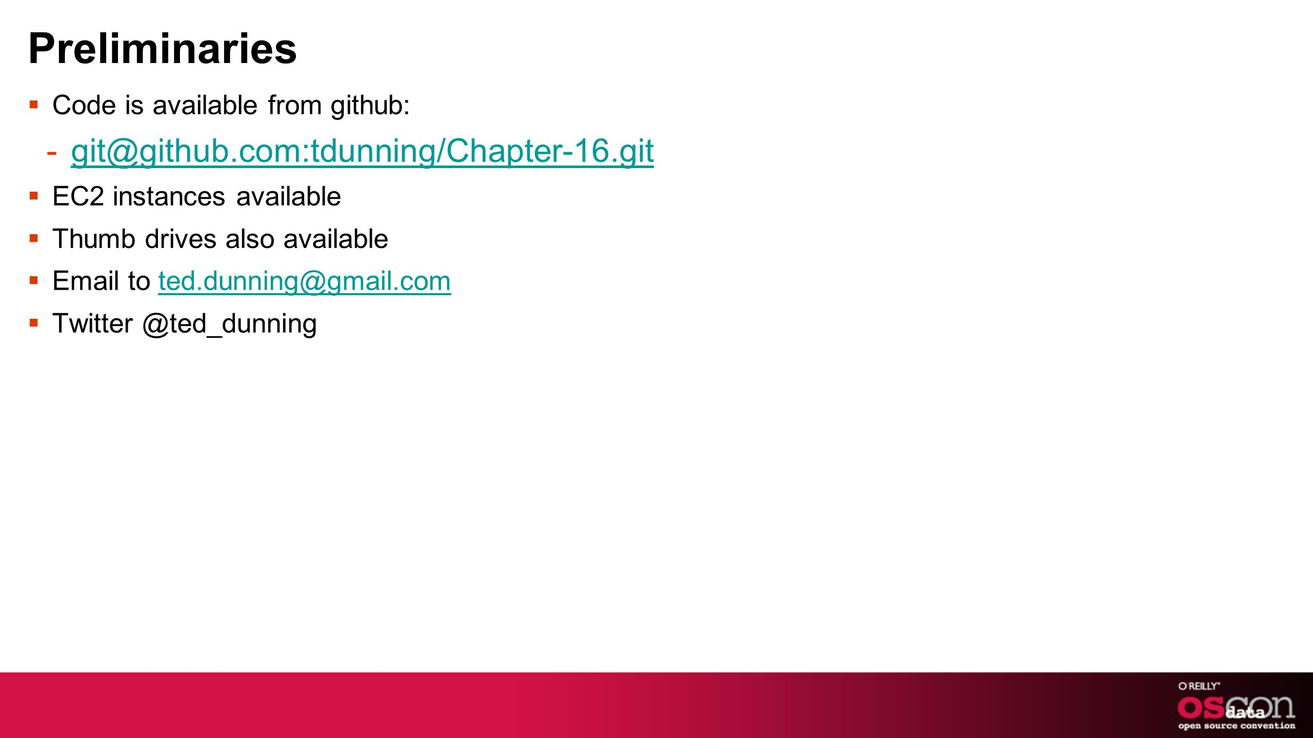 Preliminaries Code is available from github: -git@github.com:tdunning/Chapter-16.gitgit@github.com:tdunning/Chapter-16.git EC2 instances available Thu