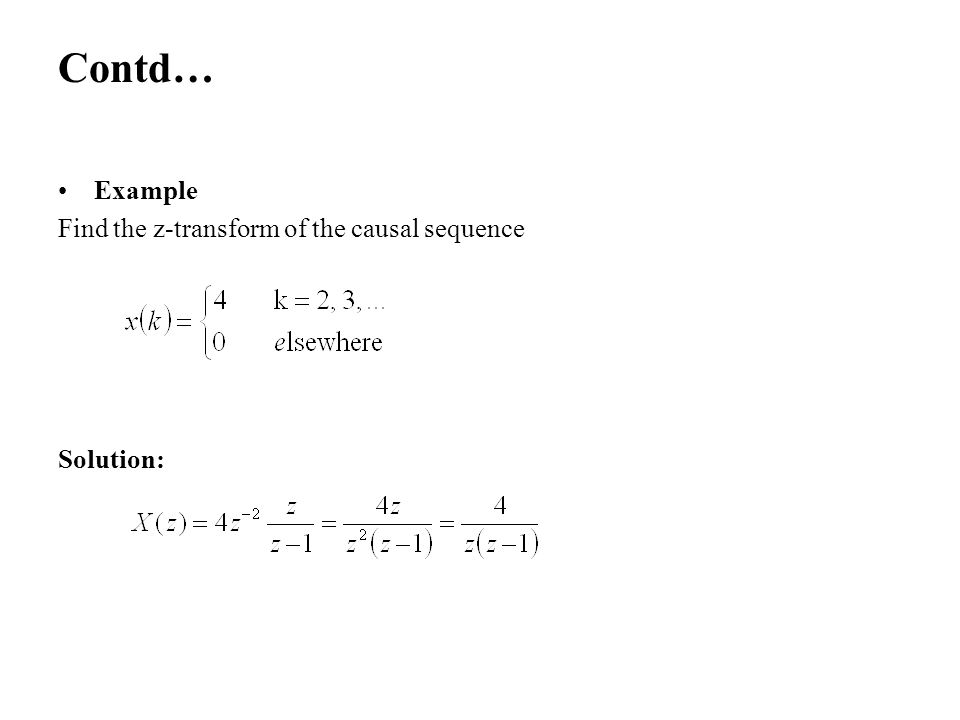 Contd… Example Find the z-transform of the causal sequence Solution: