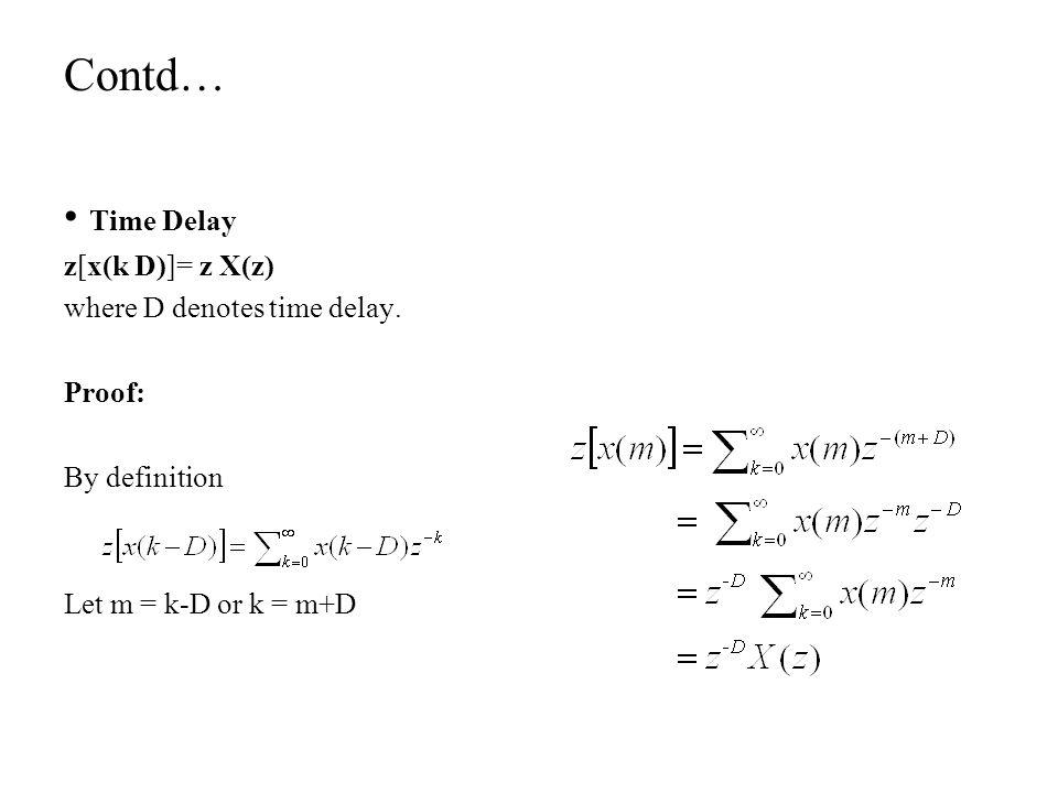 Contd… Time Delay z[x(k D)]= z X(z) where D denotes time delay. Proof: By definition Let m = k-D or k = m+D