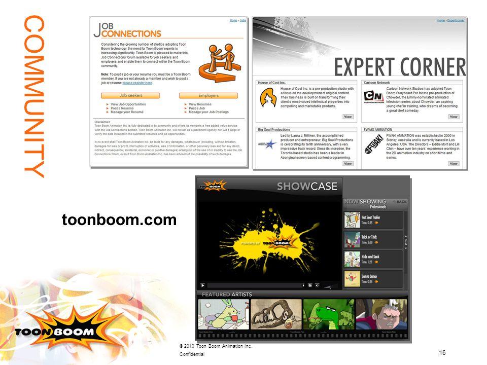 16 © 2010 Toon Boom Animation Inc. Confidential COMMUNITY toonboom.com