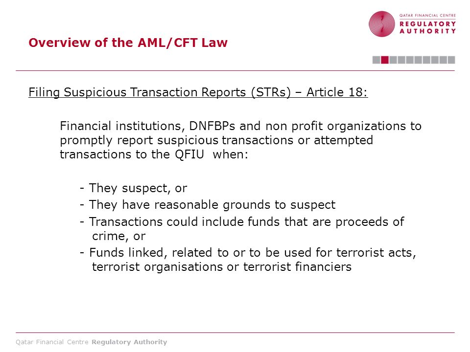 Qatar Financial Centre Regulatory Authority Overview of the AML/CFT Law Filing Suspicious Transaction Reports (STRs) – Article 18: Financial instituti