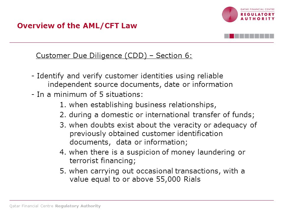 Qatar Financial Centre Regulatory Authority Overview of the AML/CFT Law Customer Due Diligence (CDD) – Section 6: - Identify and verify customer ident
