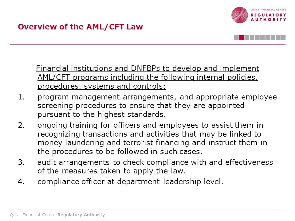 Qatar Financial Centre Regulatory Authority Overview of the AML/CFT Law Financial institutions and DNFBPs to develop and implement AML/CFT programs in
