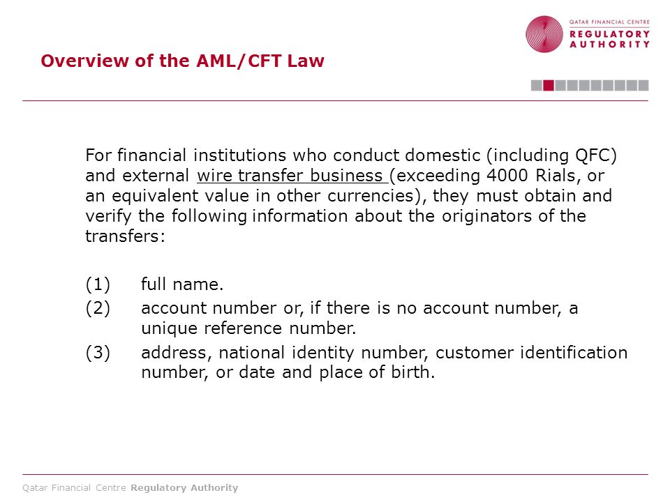 Qatar Financial Centre Regulatory Authority Overview of the AML/CFT Law For financial institutions who conduct domestic (including QFC) and external w