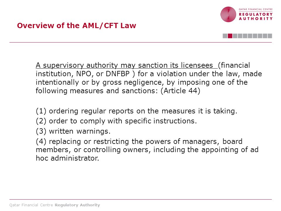 Qatar Financial Centre Regulatory Authority Overview of the AML/CFT Law A supervisory authority may sanction its licensees (financial institution, NPO