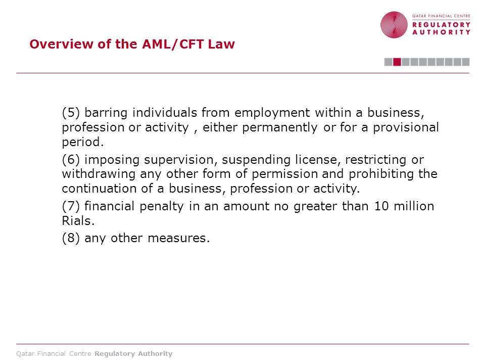 Qatar Financial Centre Regulatory Authority Overview of the AML/CFT Law (5) barring individuals from employment within a business, profession or activ