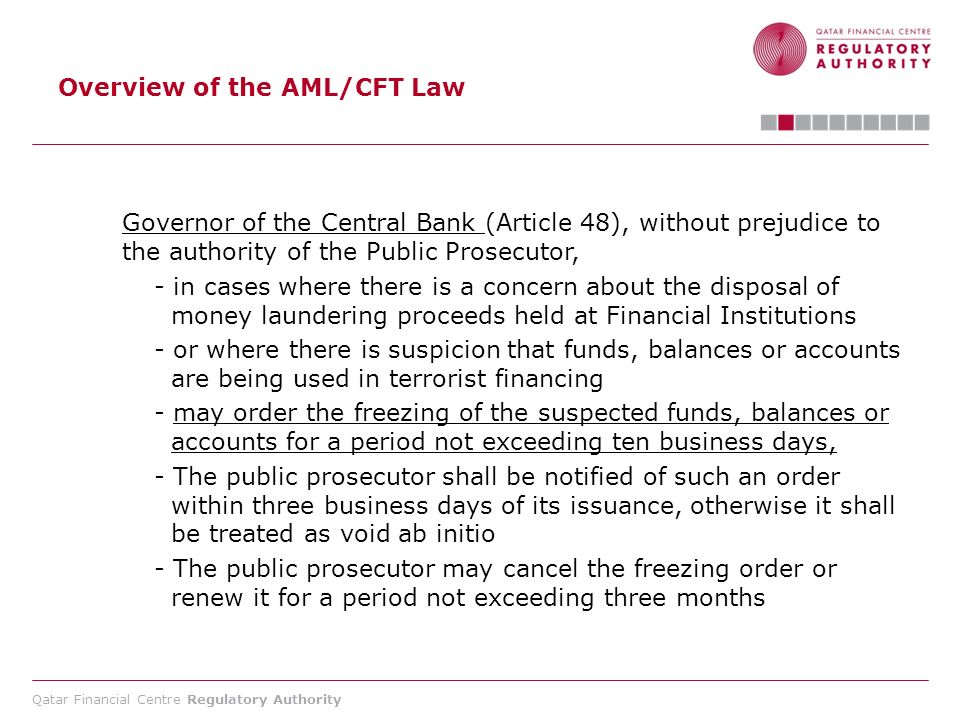 Qatar Financial Centre Regulatory Authority Overview of the AML/CFT Law Governor of the Central Bank (Article 48), without prejudice to the authority