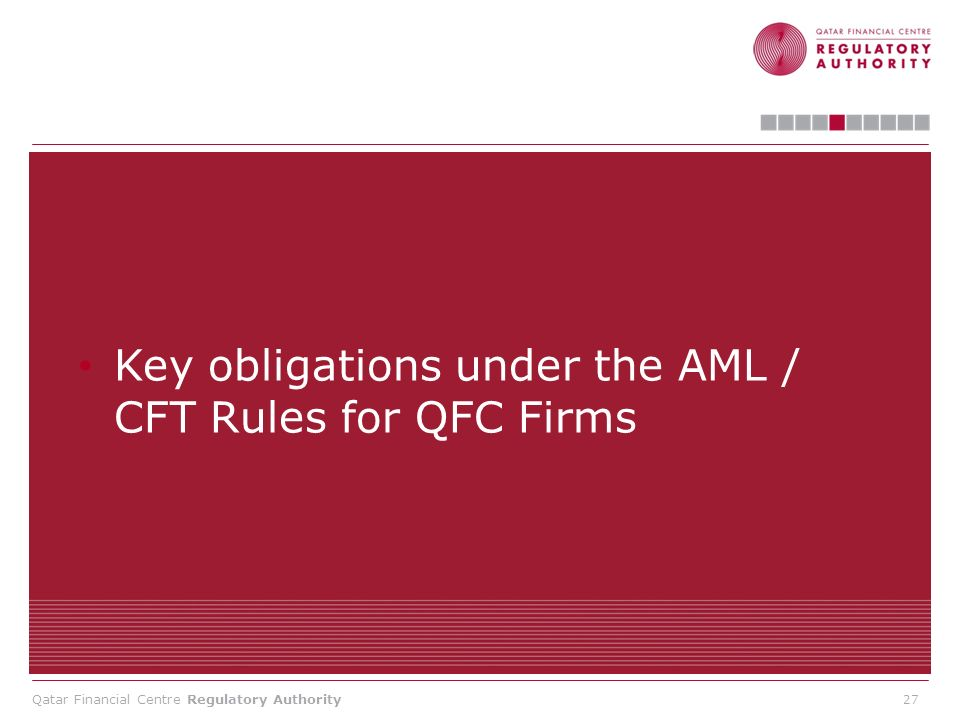 Qatar Financial Centre Regulatory Authority Key obligations under the AML / CFT Rules for QFC Firms 27