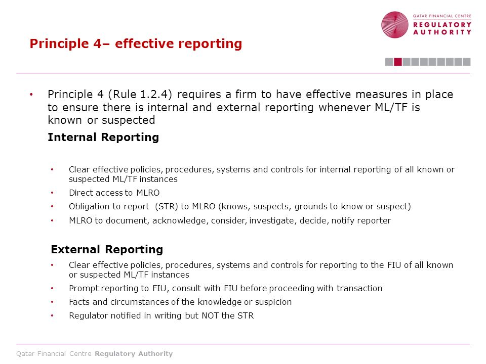Qatar Financial Centre Regulatory Authority Principle 4– effective reporting Principle 4 (Rule 1.2.4) requires a firm to have effective measures in pl