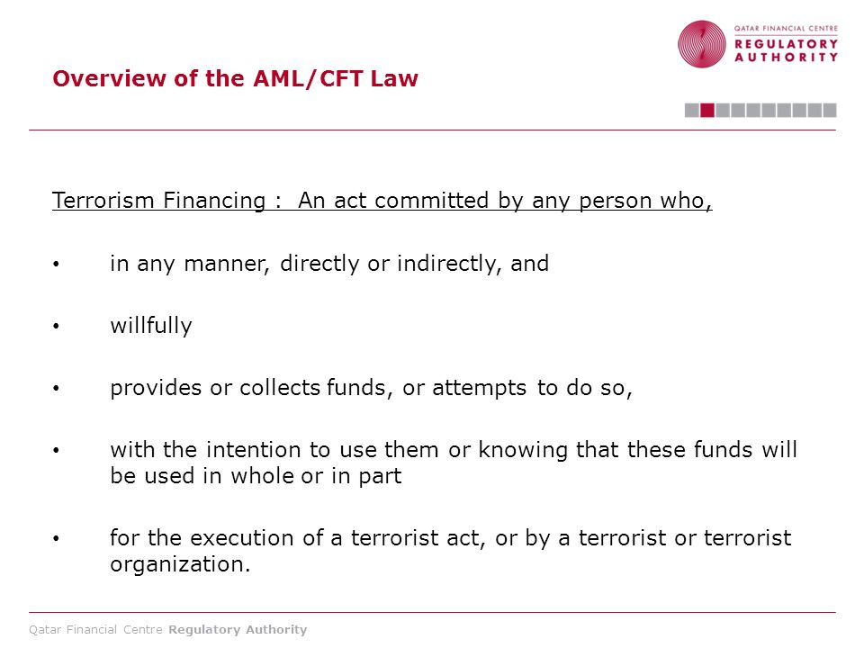 Qatar Financial Centre Regulatory Authority Overview of the AML/CFT Law For financial institutions who conduct domestic (including QFC) and external wire transfer business (exceeding 4000 Rials, or an equivalent value in other currencies), they must obtain and verify the following information about the originators of the transfers: (1)full name.