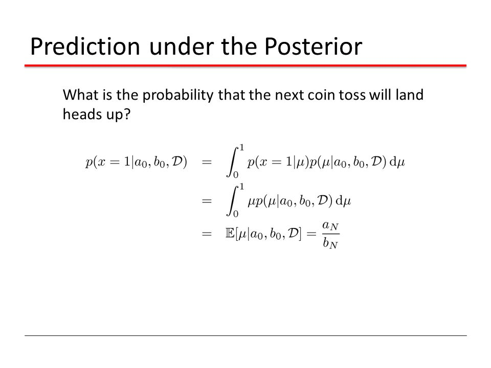 Prediction under the Posterior What is the probability that the next coin toss will land heads up?