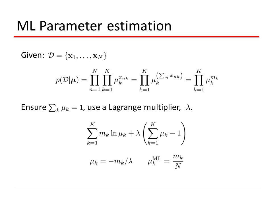 ML Parameter estimation Given: Ensure, use a Lagrange multiplier, ¸.