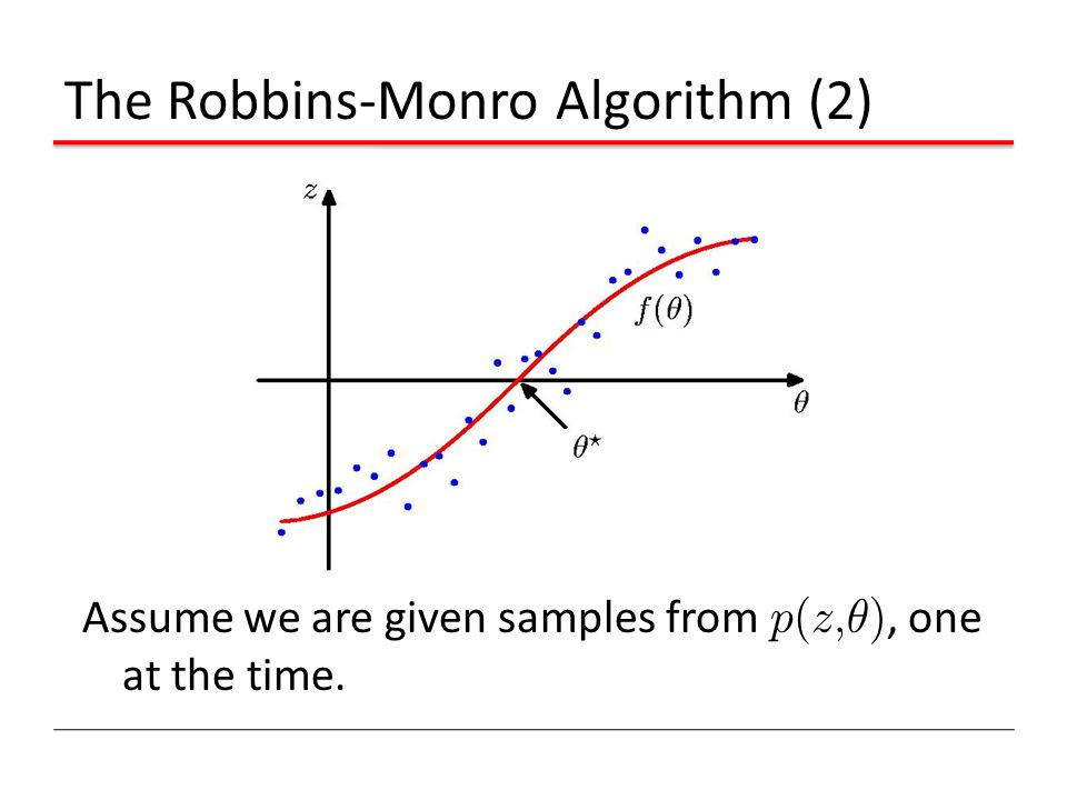 Assume we are given samples from p ( z, µ ), one at the time. The Robbins-Monro Algorithm (2)