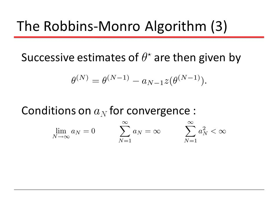 Successive estimates of µ ? are then given by Conditions on a N for convergence : The Robbins-Monro Algorithm (3)