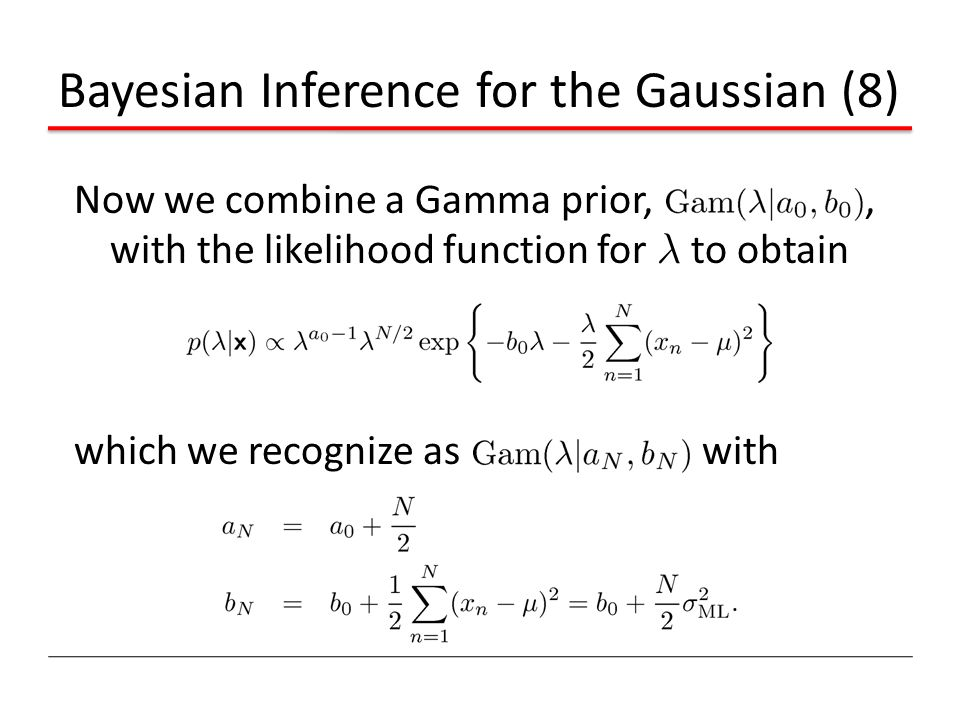 Bayesian Inference for the Gaussian (8) Now we combine a Gamma prior,, with the likelihood function for ¸ to obtain which we recognize as with