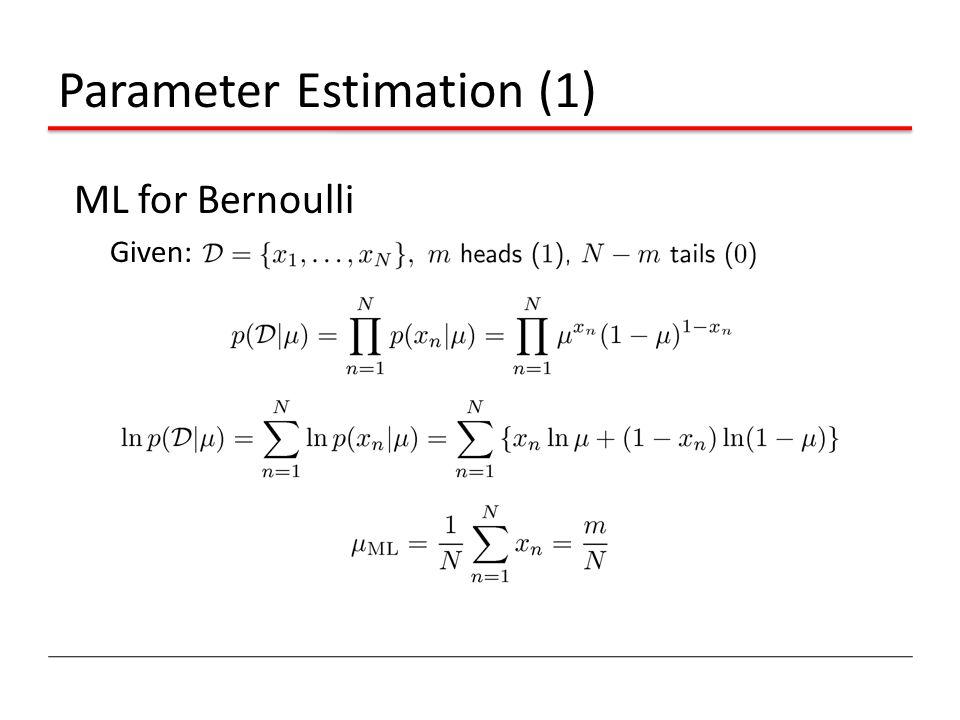 Parameter Estimation (1) ML for Bernoulli Given: