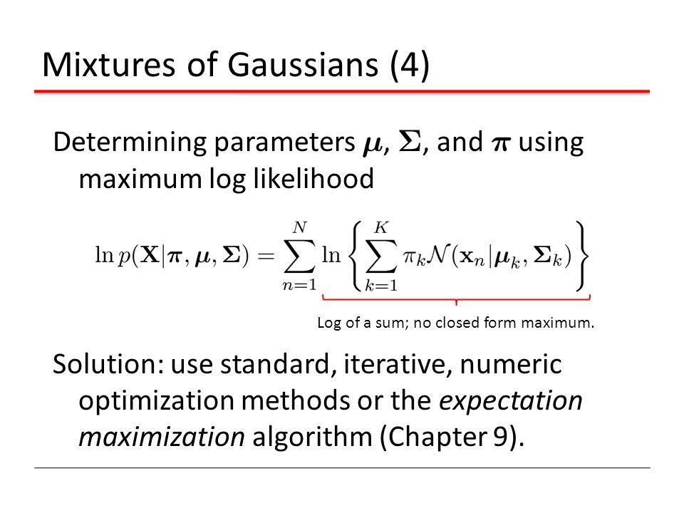 Mixtures of Gaussians (4) Determining parameters ¹, §, and ¼ using maximum log likelihood Solution: use standard, iterative, numeric optimization meth
