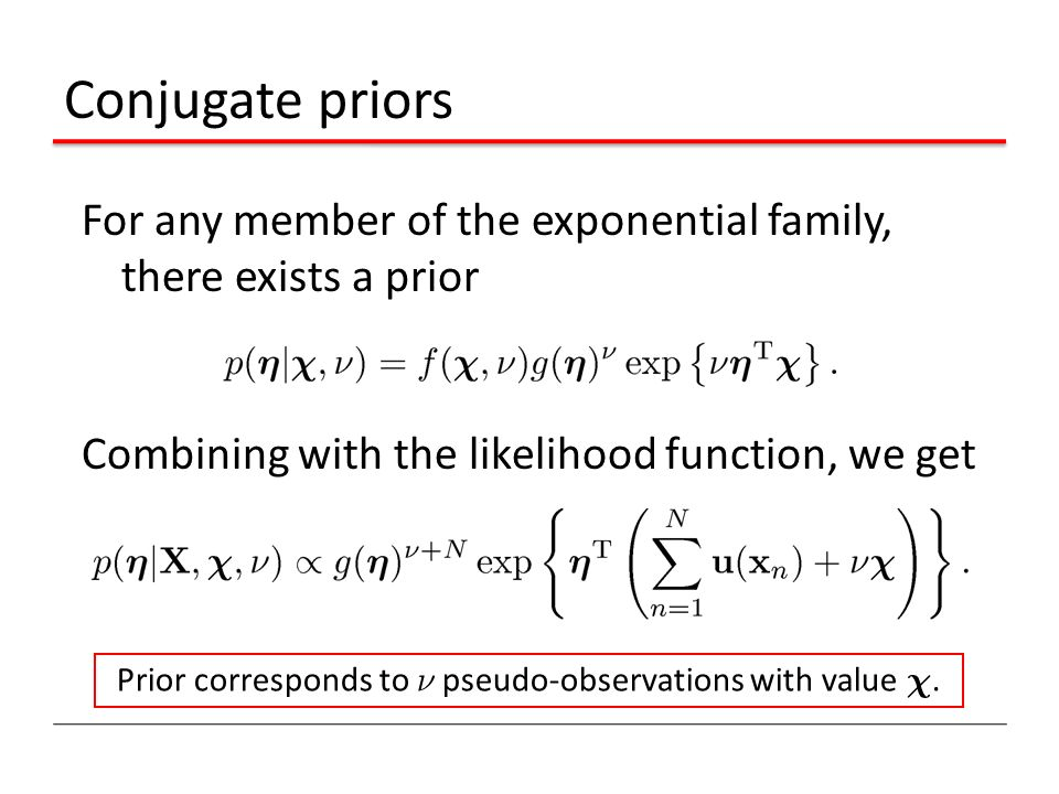 Conjugate priors For any member of the exponential family, there exists a prior Combining with the likelihood function, we get Prior corresponds to º