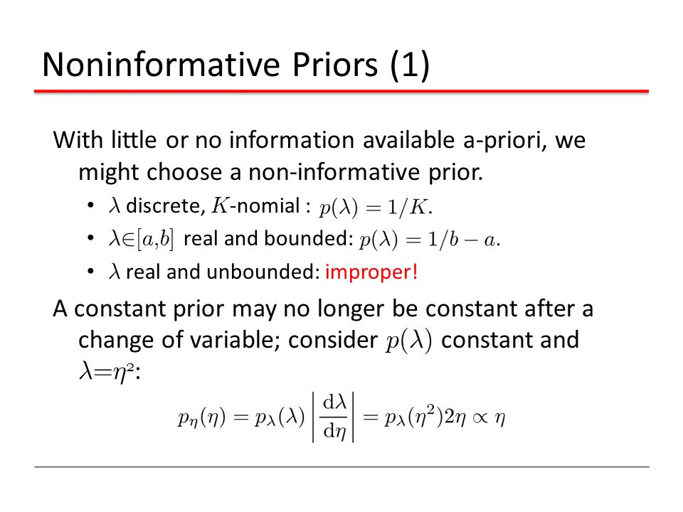 Noninformative Priors (1) With little or no information available a-priori, we might choose a non-informative prior. ¸ discrete, K -nomial : ¸2 [ a, b