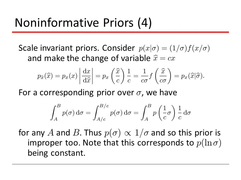 Noninformative Priors (4) Scale invariant priors. Consider and make the change of variable For a corresponding prior over ¾, we have for any A and B.