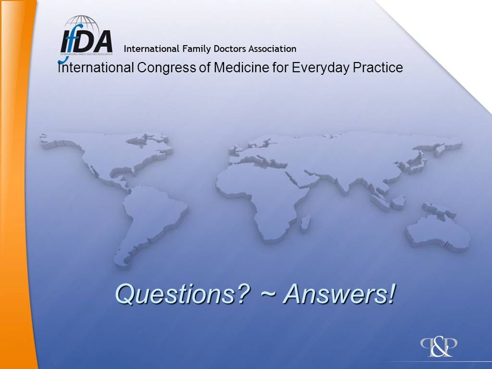 Questions? ~ Answers! International Congress of Medicine for Everyday Practice