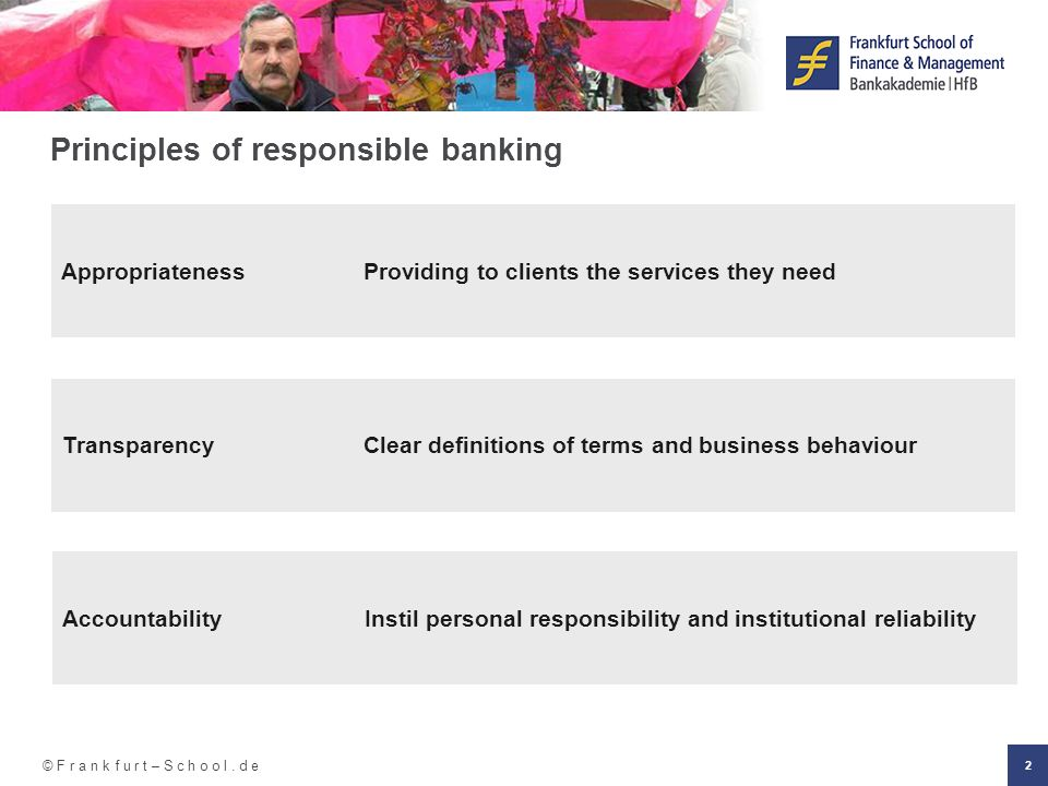 2 Appropriateness Providing to clients the services they need Transparency Clear definitions of terms and business behaviour Principles of responsible banking Accountability Instil personal responsibility and institutional reliability