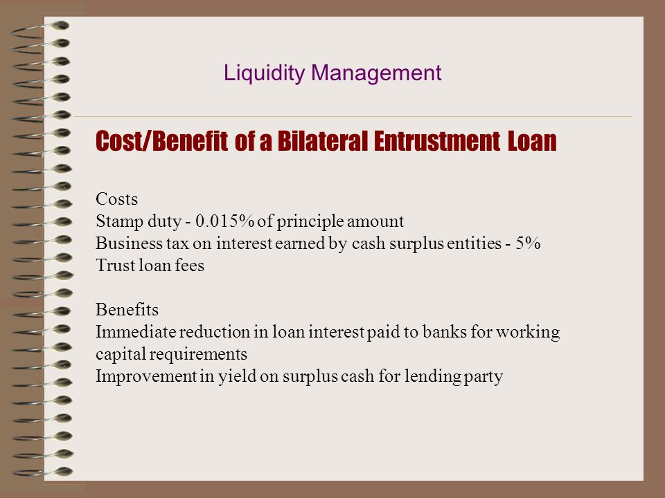 Liquidity Management Pooling of Funds - Bilateral Entrustment Loans Entrustment loans effectively allow inter-company financing activities by routing