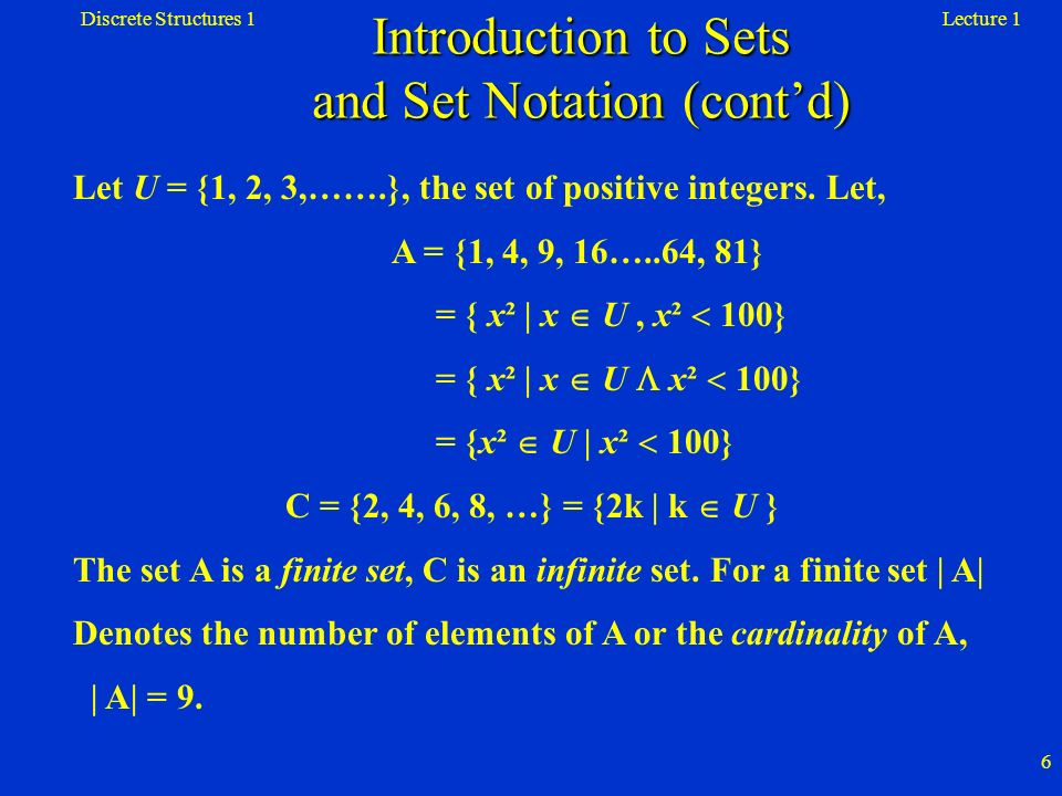 Lecture 1Discrete Structures 1 27 Definition A collection of nonempty subsets {A 1, A 2, …, A n } is a partition of a set A if, and only if (i)A = A 1 A 2 … A n, and (ii)the sets A 1, A 2, …, A n are mutually disjoint.