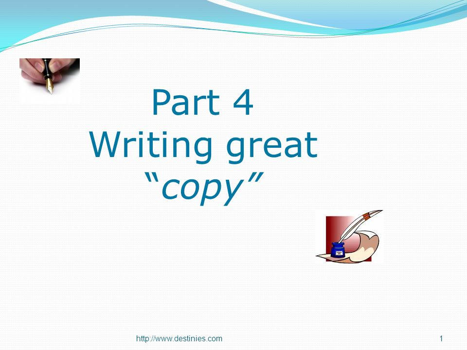 http://www.destinies.com1 Part 4 Writing greatcopy