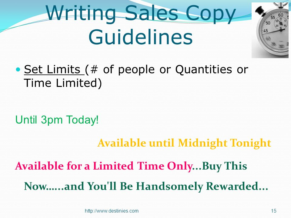 http://www.destinies.com15 Writing Sales Copy Guidelines Set Limits (# of people or Quantities or Time Limited) Until 3pm Today.