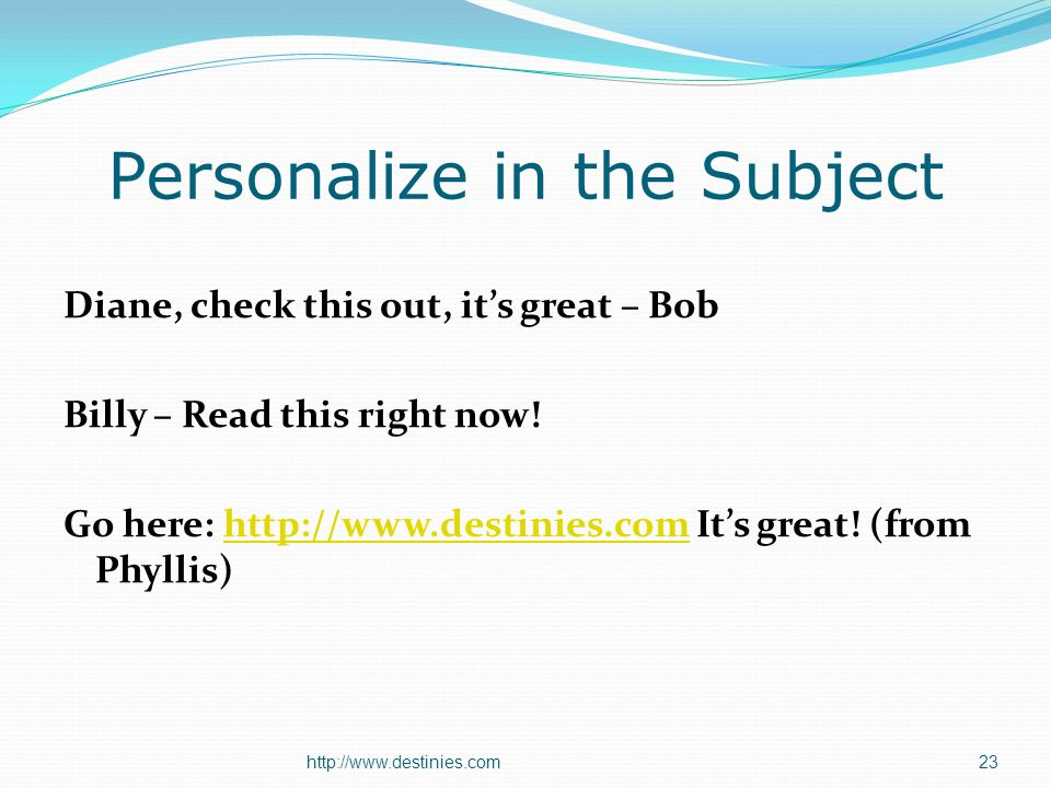 http://www.destinies.com23 Personalize in the Subject Diane, check this out, its great – Bob Billy – Read this right now.
