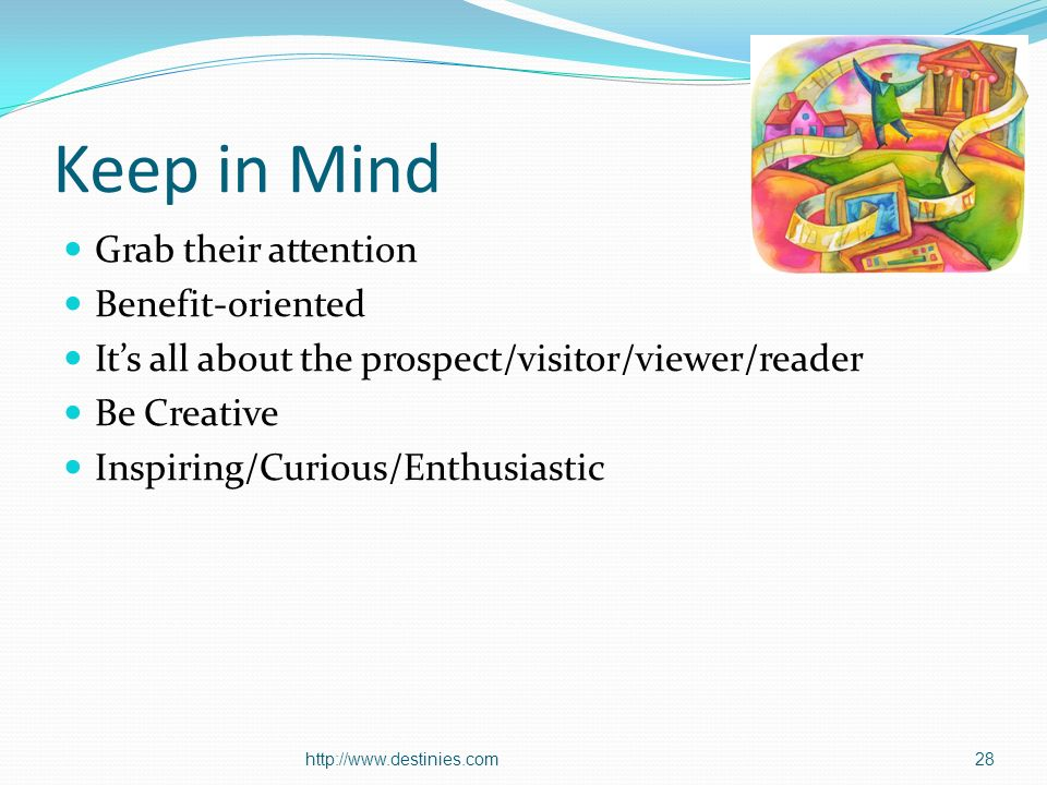 http://www.destinies.com28 Keep in Mind Grab their attention Benefit-oriented Its all about the prospect/visitor/viewer/reader Be Creative Inspiring/Curious/Enthusiastic