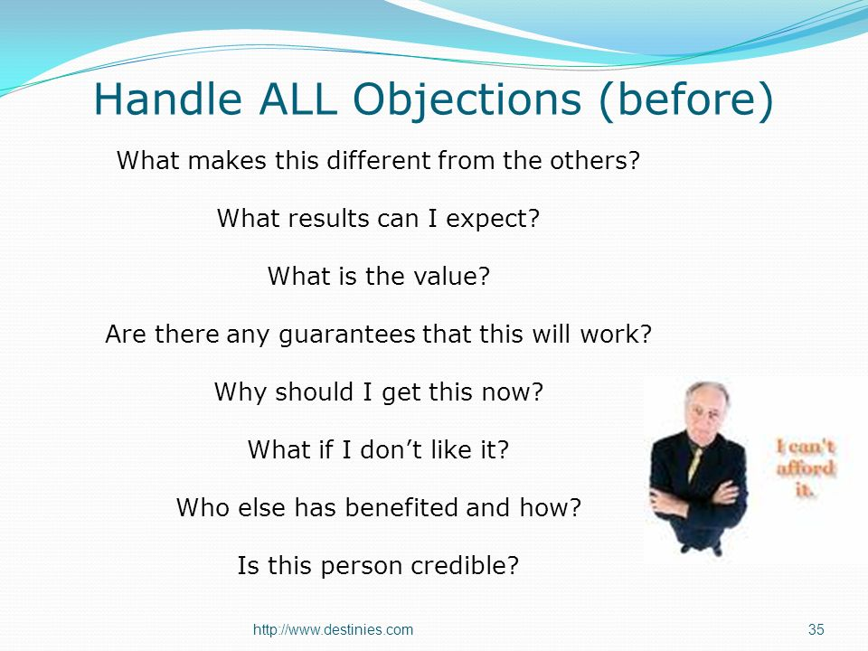 http://www.destinies.com Handle ALL Objections (before) What makes this different from the others.