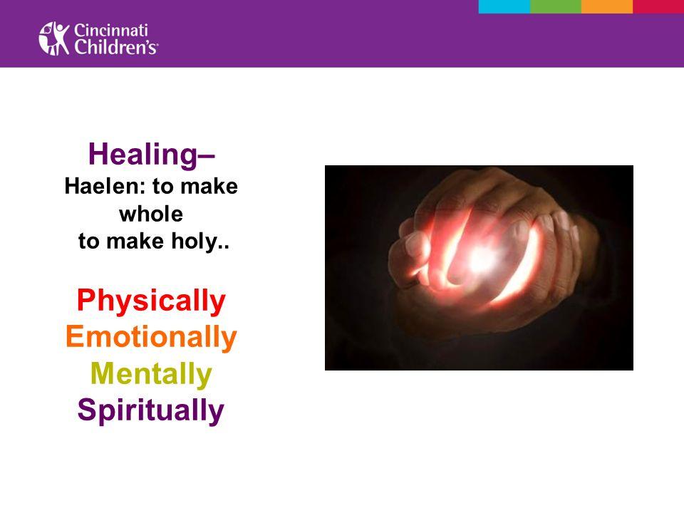 Healing– Haelen: to make whole to make holy.. Physically Emotionally Mentally Spiritually