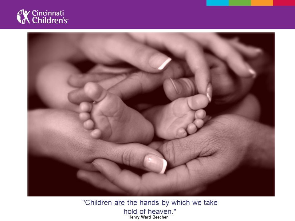 Children are the hands by which we take hold of heaven. Henry Ward Beecher