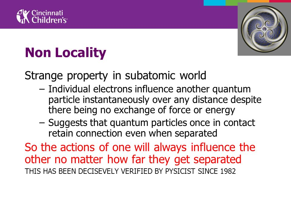 Non Locality Strange property in subatomic world –Individual electrons influence another quantum particle instantaneously over any distance despite th