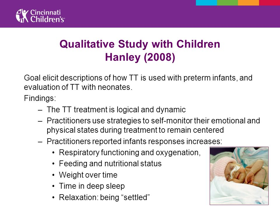 Qualitative Study with Children Hanley (2008) Goal elicit descriptions of how TT is used with preterm infants, and evaluation of TT with neonates. Fin