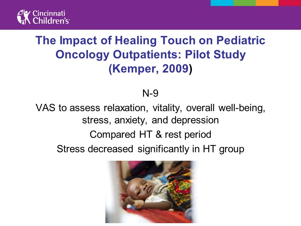 The Impact of Healing Touch on Pediatric Oncology Outpatients: Pilot Study (Kemper, 2009) N-9 VAS to assess relaxation, vitality, overall well-being,