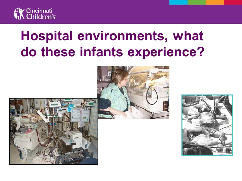 Hospital environments, what do these infants experience?