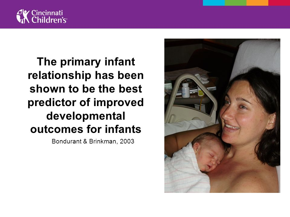The primary infant relationship has been shown to be the best predictor of improved developmental outcomes for infants Bondurant & Brinkman, 2003