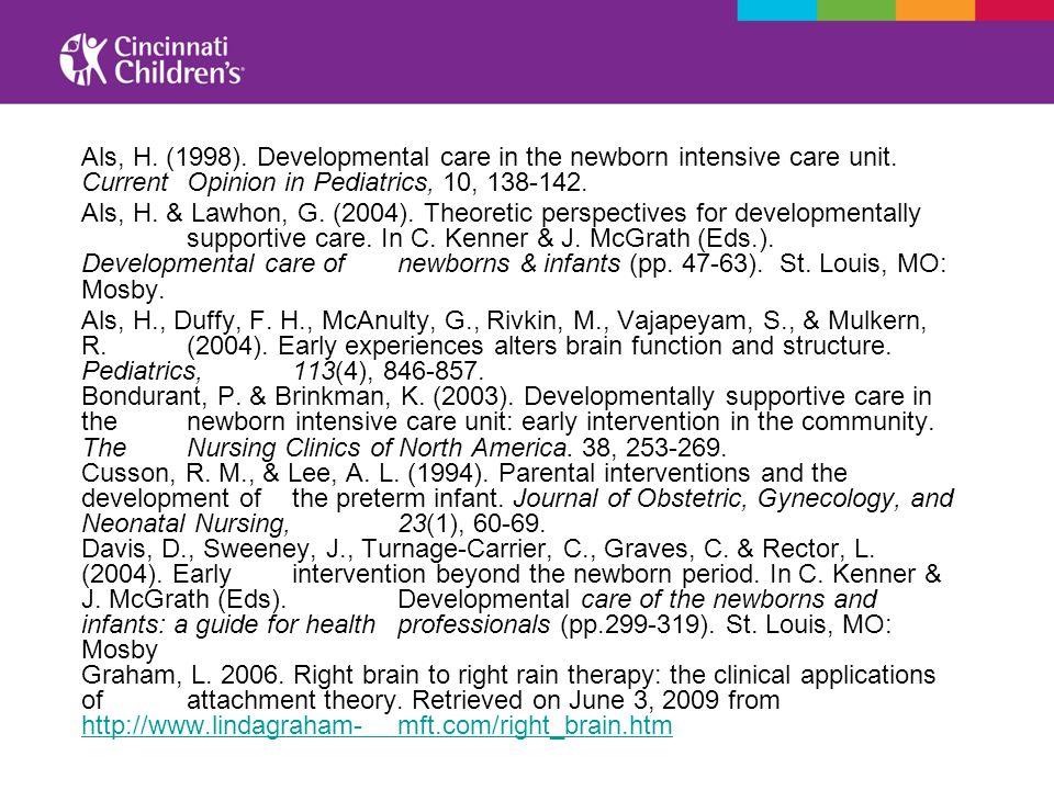 Als, H. (1998). Developmental care in the newborn intensive care unit.