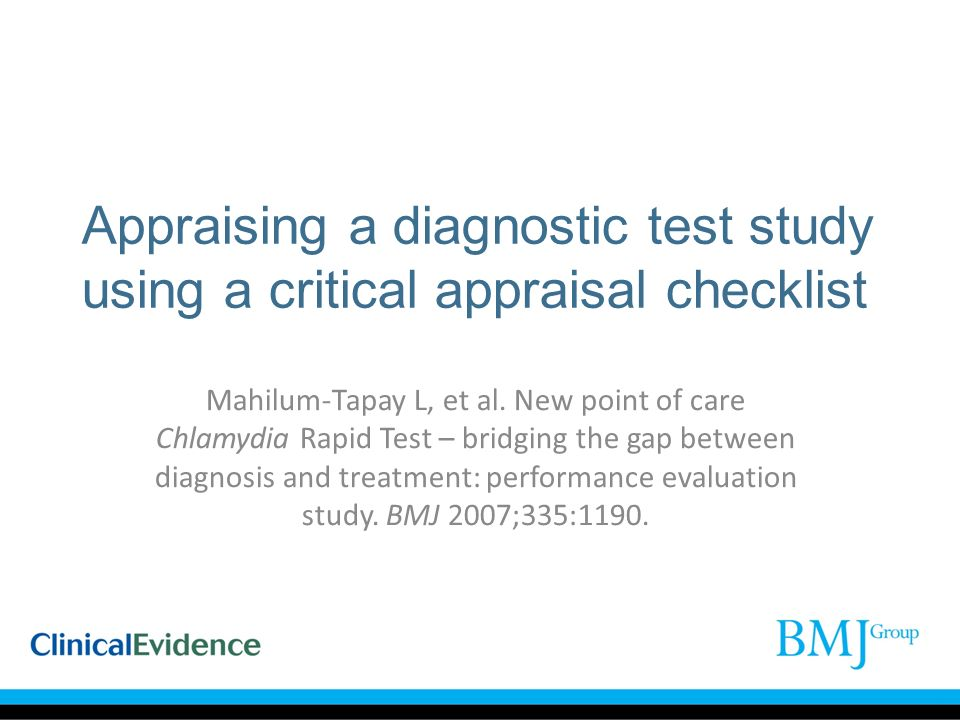 Appraising a diagnostic test study using a critical appraisal checklist Mahilum-Tapay L, et al. New point of care Chlamydia Rapid Test – bridging the