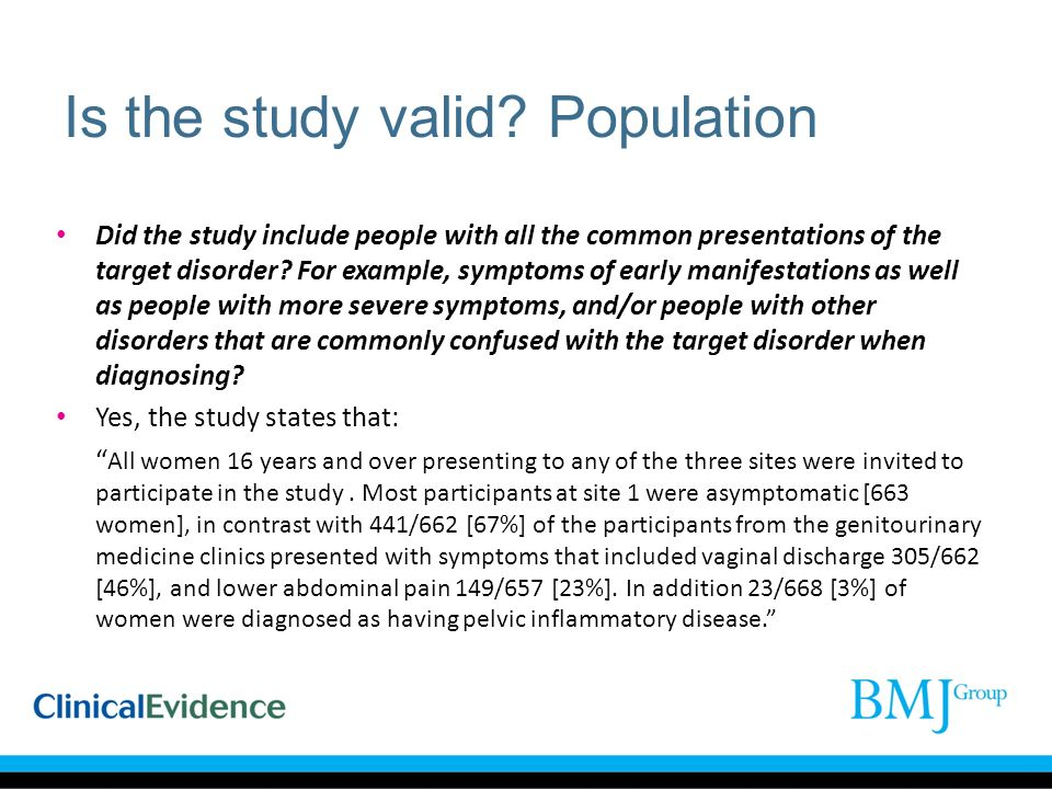 Is the study valid? Population Did the study include people with all the common presentations of the target disorder? For example, symptoms of early m